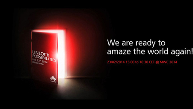 We are ready to amaze the world again! - HUAWEI UNLOCK POSSIBILITIES@MWC2014